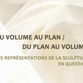 """Journée d'étude """"Du volume au plan/du plan au volume : les représentations de la sculpture en question"""""""