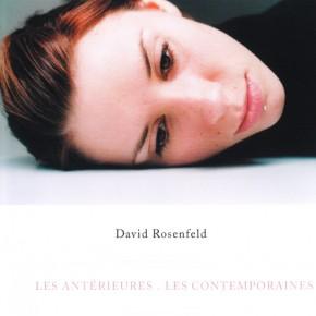 David Rosenfeld : Les Antérieures, les Contemporaines